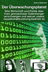 Der Überwachungsplanet: Was Wirtschaft und Politik über ihren grenzenlosen Datenhunger verschweigen und warum unsere Gesellschaftsordnung bedroht ist