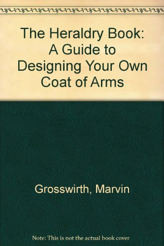 - The Heraldry Book: A Guide to Designing Your Own Coat of Arms