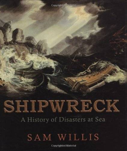 Read Online Shipwreck: A History of Disasters at Sea pdf epub