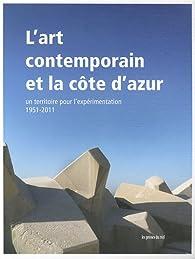 L'art contemporain et la Côte d'Azur : Un territoire pour l'expérimentation, 1951-2011 par Laurent Jeanpierre