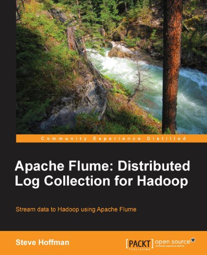 Apache Flume: Distributed Log Collection for Hadoop by Steve Hoffman, Publisher : Packt Publishing