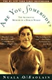 Are You Somebody?: The Accidental Memoir of a Dublin Woman by Nuala O'Faolain front cover