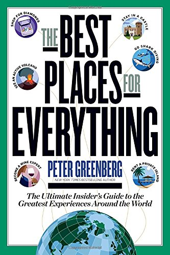 The Best Places for Everything: The Ultimate Insider's Guide to the Greatest Experiences Around the World by Rodale Books