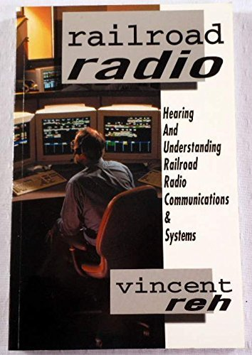 Railroad Radio: Hearing and Understanding Railroad Radio Communications & Systems ()