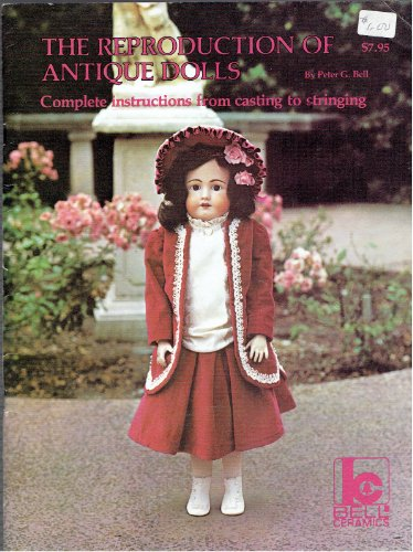 The reproduction of antique dolls: From casting to stringing in simplified illustrated lessons -