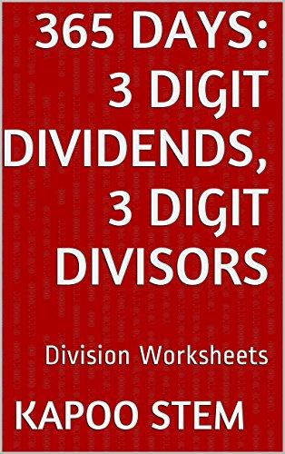 365 Division Worksheets with 3-Digit Dividends, 3-Digit Divisors: Math Practice Workbook (365 Days Math Division Series 10)