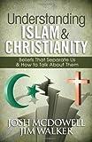Understanding Islam and Christianity, Josh McDowell and Jim Walker, 0736949909
