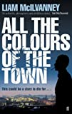Front cover for the book All the Colours of the Town by Liam McIlvanney