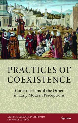 Practices Of Coexistence: Constructions Of The Other In Early Modern Perceptions
