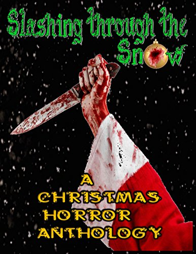 Slashing through the Snow: A Christmas Horror Anthology by [Wallace, M.R., Pere, Jason, Kennedy, Trevor, Hughes, David Owain, Palmer, Jessica, Cline, Cory, McCormick, Bill, Noe, Michael, Zimerman, Justin, Lee, Erin]
