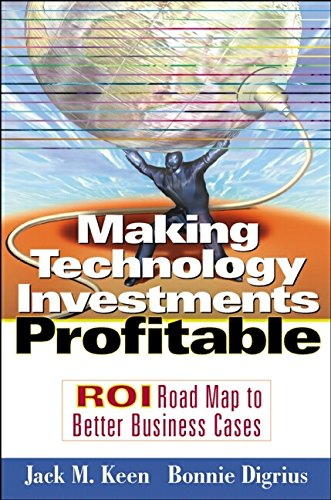 Making Technology Investments Profitable  Roi Roadmap To Better Business Cases