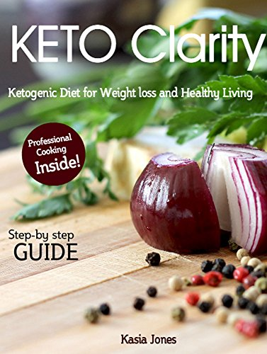Keto Clarity: Ketogenic Diet for Weight loss and Healthy Living by Kasia Jones