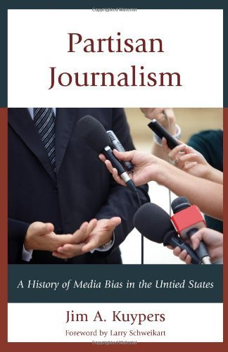 Download Partisan Journalism: A History of Media Bias in the United States (Communication, Media, and Politics) by Jim A. Kuypers (2013) Hardcover pdf