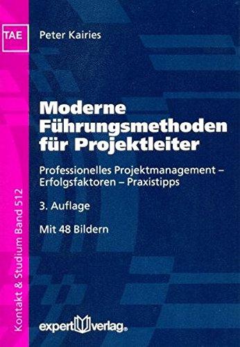 Moderne Führungsmethoden für Projektleiter: Professionelles Projektmanagement – Erfolgsfaktoren – Praxistipps (Kontakt & Studium)