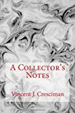 A Collectors Notes, vincent cresciman, 1490413790
