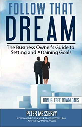 Follow That Dream: The Business Owners Guide to Setting and Achieving Goals by Peter Messervy (2016-02-29)