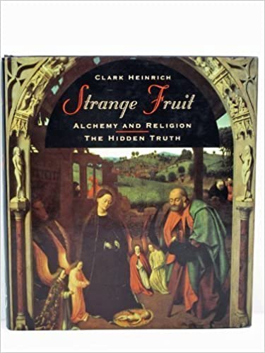 Strange Fruit: Alchemy, Religion and Magical Foods: A Speculative History, Heinrich, Clark