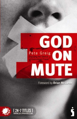 God on Mute: Engaging the Silence of Unanswered Prayer by Pete Greig (4-Apr-2007) - Stores Kingsway