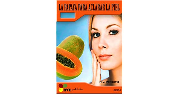 LA PAPAYA PARA ACLARAR LA PIEL (Spanish Edition) - Kindle edition by N.V. Perdomo, Esdras Sierra. Health, Fitness & Dieting Kindle eBooks @ Amazon.com.