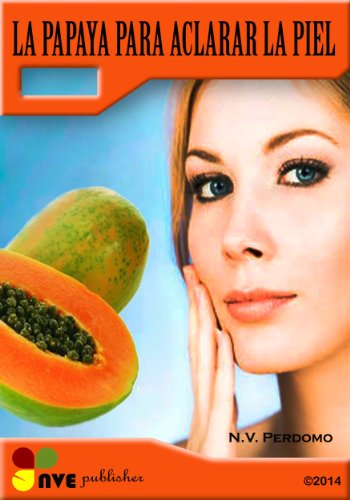 LA PAPAYA PARA ACLARAR LA PIEL (Spanish Edition) by [Perdomo, N.V.]