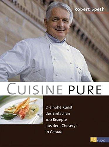 cuisine-pure-die-hohe-kunst-des-einfachen-100-rezepte-aus-der-chesery-in-gstaad