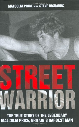 Read Online Street Warrior: The True Story of the Legendary Malcolm Price, Britain's Hardest Man pdf