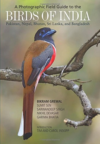 A Photographic Field Guide to the Birds of India, Pakistan, Nepal, Bhutan, Sri Lanka, and Bangladesh