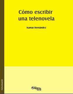 Cómo escribir una telenovela (Spanish Edition)