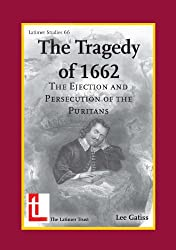 The Tragedy of 1662: The Ejection and Persecution of the Puritans (Latimer Studies)