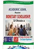 How to Access Academic Loan, Receive Monetary Scholarship, And Obtain A Student Visa To Study Overseas With On-Campus Employment Opportunities: Guidance & Advice On Securing International Admission