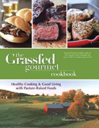 The Grassfed Gourmet Cookbook: Healthy Cooking and Good Living with Pasture-Raised Foods