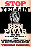 Stop Yellin' - Ben Pivar and the Horror, Mystery, and Action-Adventure Films of His Universal B Unit, Thomas Reeder, 1593936664