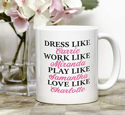 Dress Like Carrie, Work Like Miranda, Play Like Samantha, Love Like Charlotte Mug, Sex And The City Mug, Carrie Bradshaw (Charlotte Flatware)