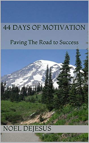 44 Days of Motivation: Paving The Road to Success by [DeJesus, Noel]