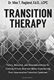 Transition Therapy:, LCPC, Dr. Max T., Max Ragland, Ed.D.,, 1489598464