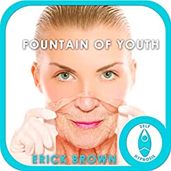 Fountain of Youth Hypnosis: Self-Hypnosis & Meditation