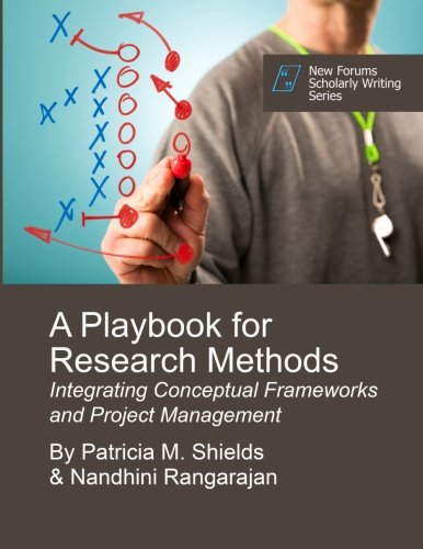 A playbook for research methods integrating conceptual frameworks a playbook for research methods integrating conceptual frameworks and project management patricia m shields phd nandhini rangarajan phd fandeluxe Image collections