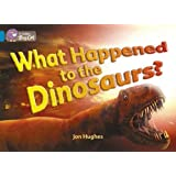 What Happened to the Dinosaurs?: This non-fiction book examines the most popular scientific theories about dinosaur. (Collins Big Cat): Band 13/Topaz Phase 5, Bk. 10