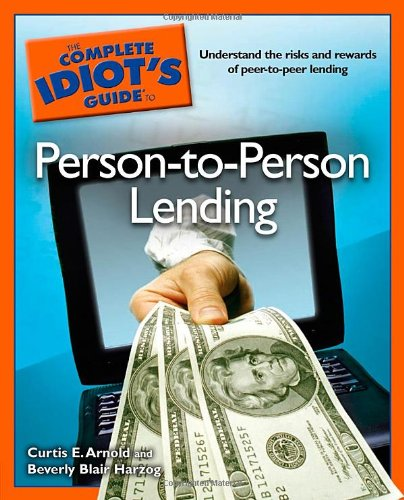 The Complete Idiot's Guide to Person-to-Person Lending (Best Peer To Peer Lending)