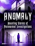 Anomaly: Haunting Stories of Paranormal Investigations