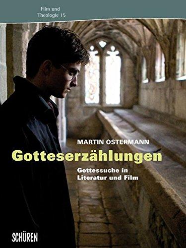 Gotteserzählungen: Gottessuche in Literatur und Film (Film & Theologie)