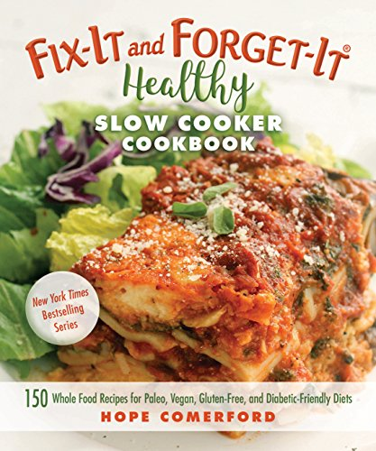 Fix-It and Forget-It Healthy Slow Cooker Cookbook: 150 Whole Food Recipes for Paleo, Vegan, Gluten-Free, and Diabetic-Friendly Diets cover