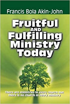 Book Fruitful and Fulfilling Ministry Today: There are Ministries in Every Church But There is no Church in Every Ministry