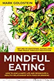 Mindful Eating: How to Lead a Happy Life and Rediscover a Healthy Relationship with Food or Drinking - Get Rid of Emotional Eating and Find Peace Through Meditation