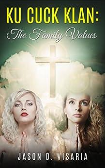 Ku Cuck Klan: The Family Values by [Visaria, Jason D.]