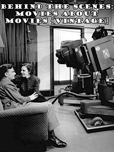 Behind the Scenes: Movies about Movies (Early Vintage Scene)