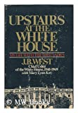 Upstairs at the White House; My Life with the First Ladies, J. Bernard West, 069810546X
