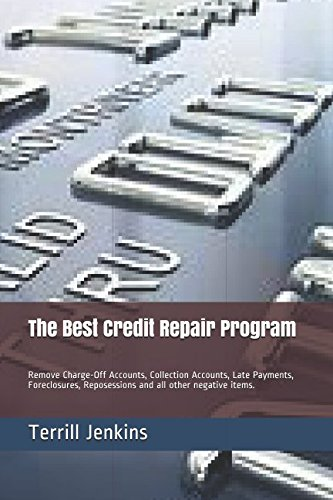 The Best Credit Repair Program: Remove Charge-Off Accounts, Collection Accounts, Late Payments, Foreclosures, Reposessions and all other negative items. (Best Credit Repair Programs)
