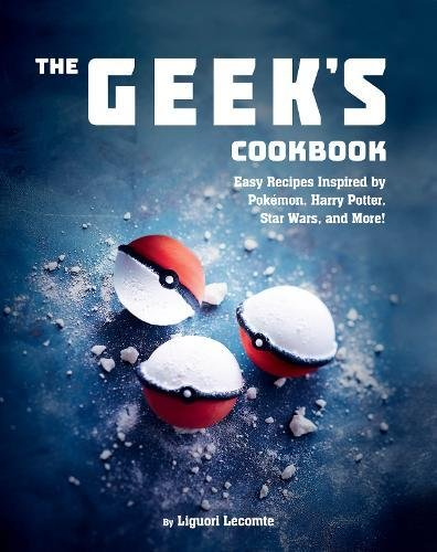 The Geek's Cookbook: Easy Recipes Inspired by Pokémon, Harry Potter, Star Wars, and More! by Lecomte