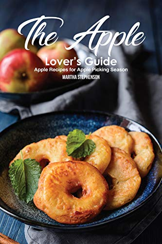 The Apple Lover's Guide: Apple Recipes for Apple Picking Season by [Stephenson, Martha]